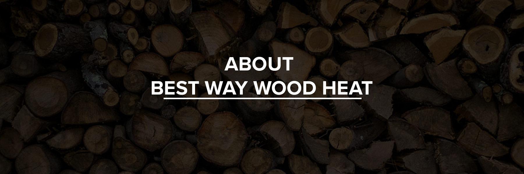 About Best Way Wood Heat